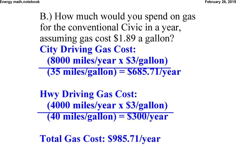 City Driving Gas Cost: (8000 miles/year x $3/gallon) (35 miles/gallon) =