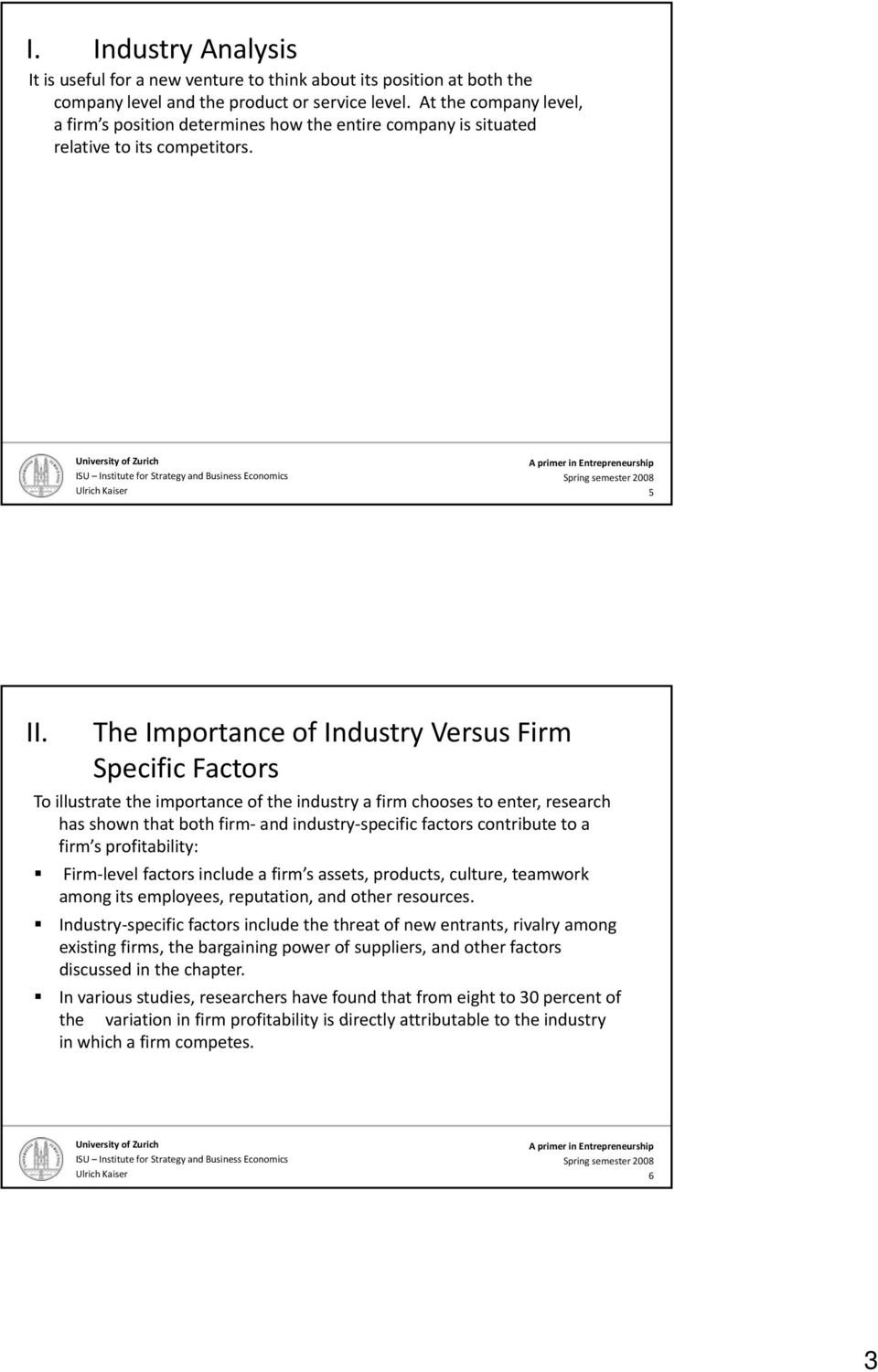 The Importance of Industry Versus Firm Specific Factors To illustrate the importance of the industry a firm chooses to enter, research has shown that both firm and industry specific factors