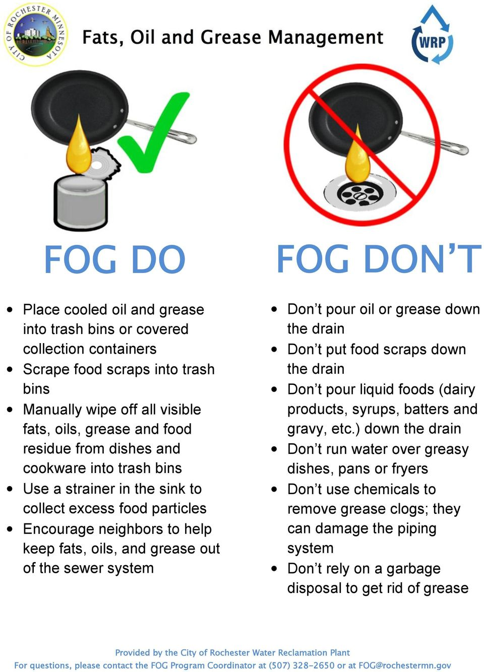 FOG DON T Don t pour oil or grease down the drain Don t put food scraps down the drain Don t pour liquid foods (dairy products, syrups, batters and gravy, etc.