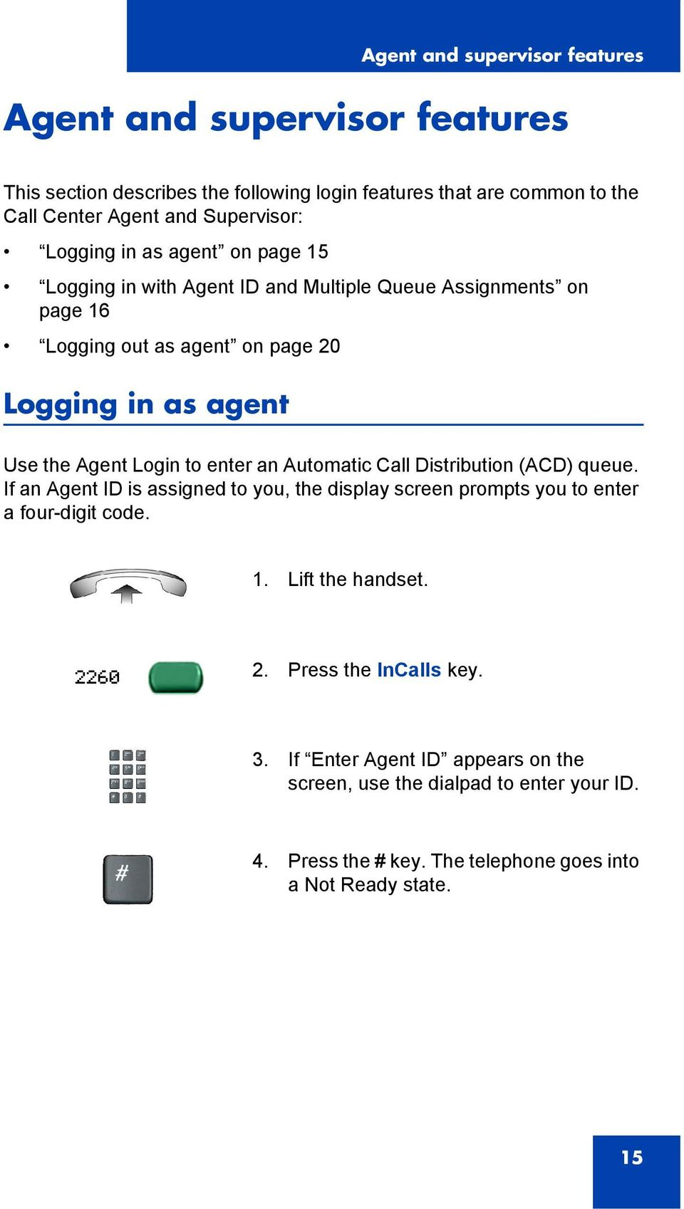 Login to enter an Automatic Call Distribution (ACD) queue. If an Agent ID is assigned to you, the display screen prompts you to enter a four-digit code. 1.