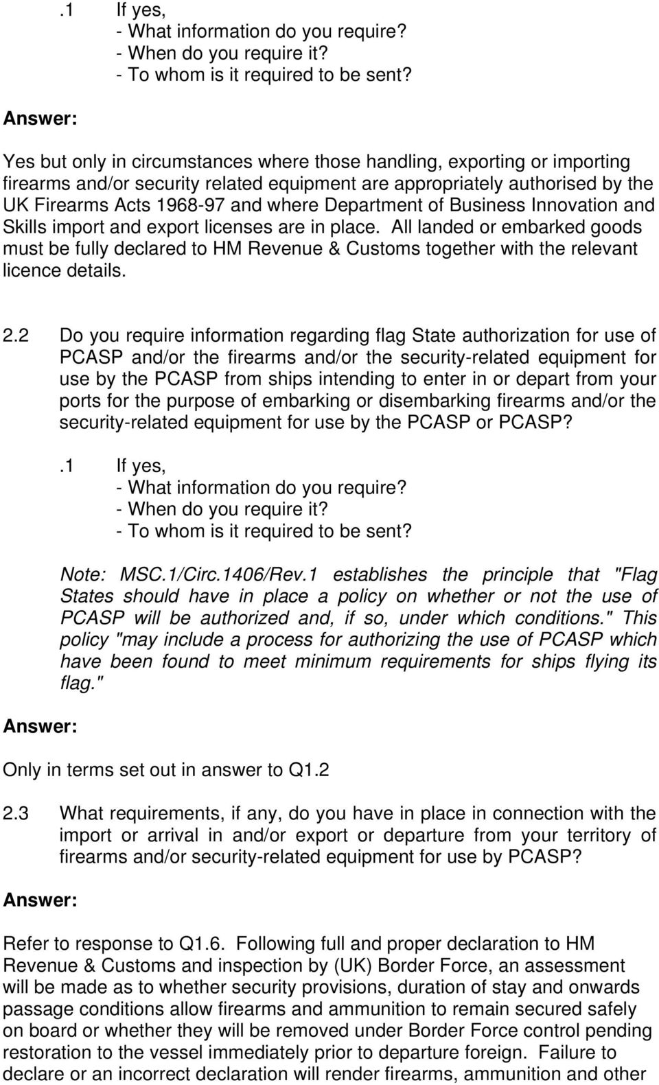 2 Do you require information regarding flag State authorization for use of PCASP and/or the firearms and/or the security-related equipment for use by the PCASP from ships intending to enter in or
