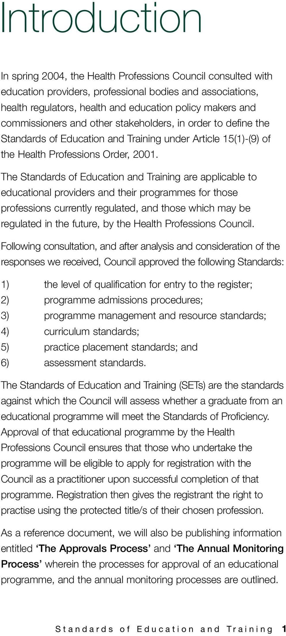 The Standards of Education and Training are applicable to educational providers and their programmes for those professions currently regulated, and those which may be regulated in the future, by the