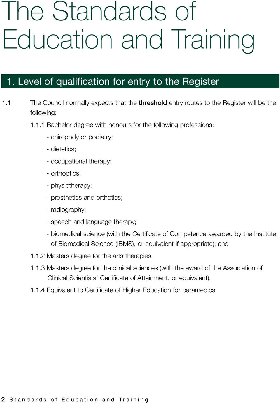 1 The Council normally expects that the threshold entry routes to the Register will be the following: 1.1.1 Bachelor degree with honours for the following professions: - chiropody or podiatry; -