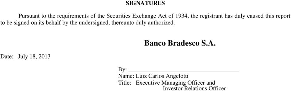 undersigned, thereunto duly authorized. : July 18, 2013 Banco Bradesco S.A.