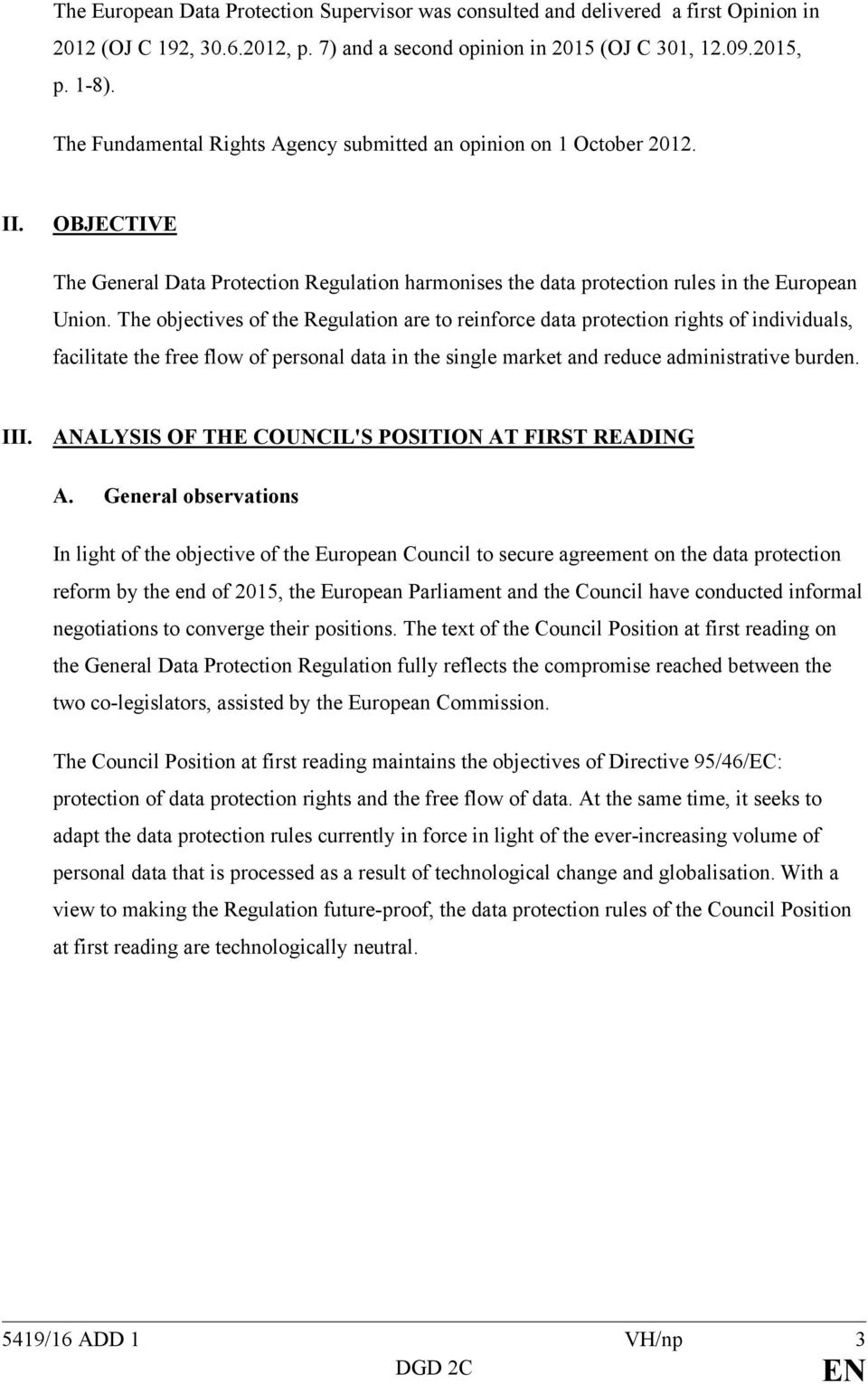 The objectives of the Regulation are to reinforce data protection rights of individuals, facilitate the free flow of personal data in the single market and reduce administrative burden. III.