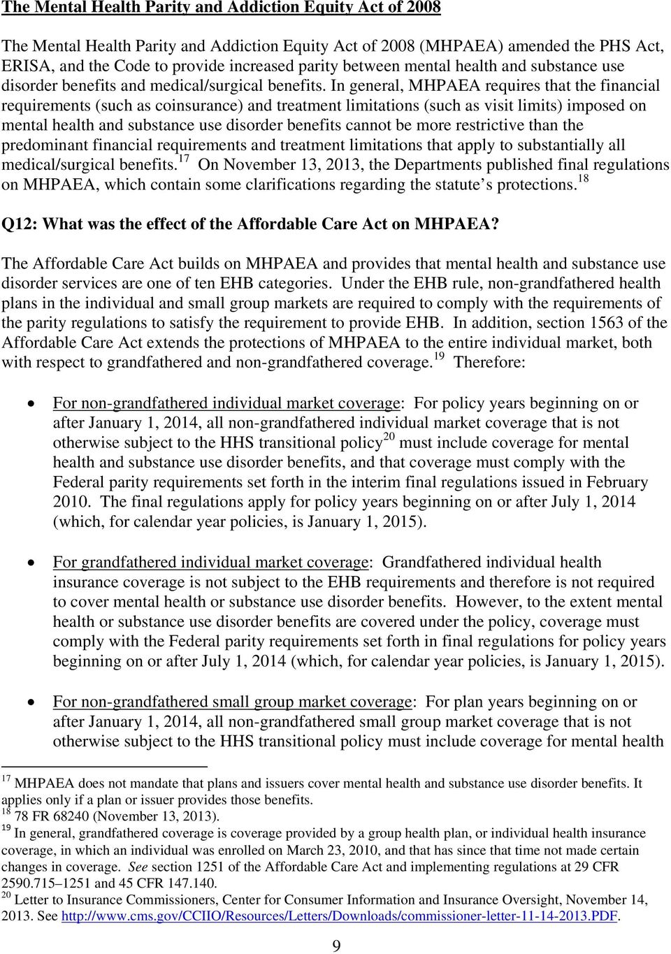In general, MHPAEA requires that the financial requirements (such as coinsurance) and treatment limitations (such as visit limits) imposed on mental health and substance use disorder benefits cannot