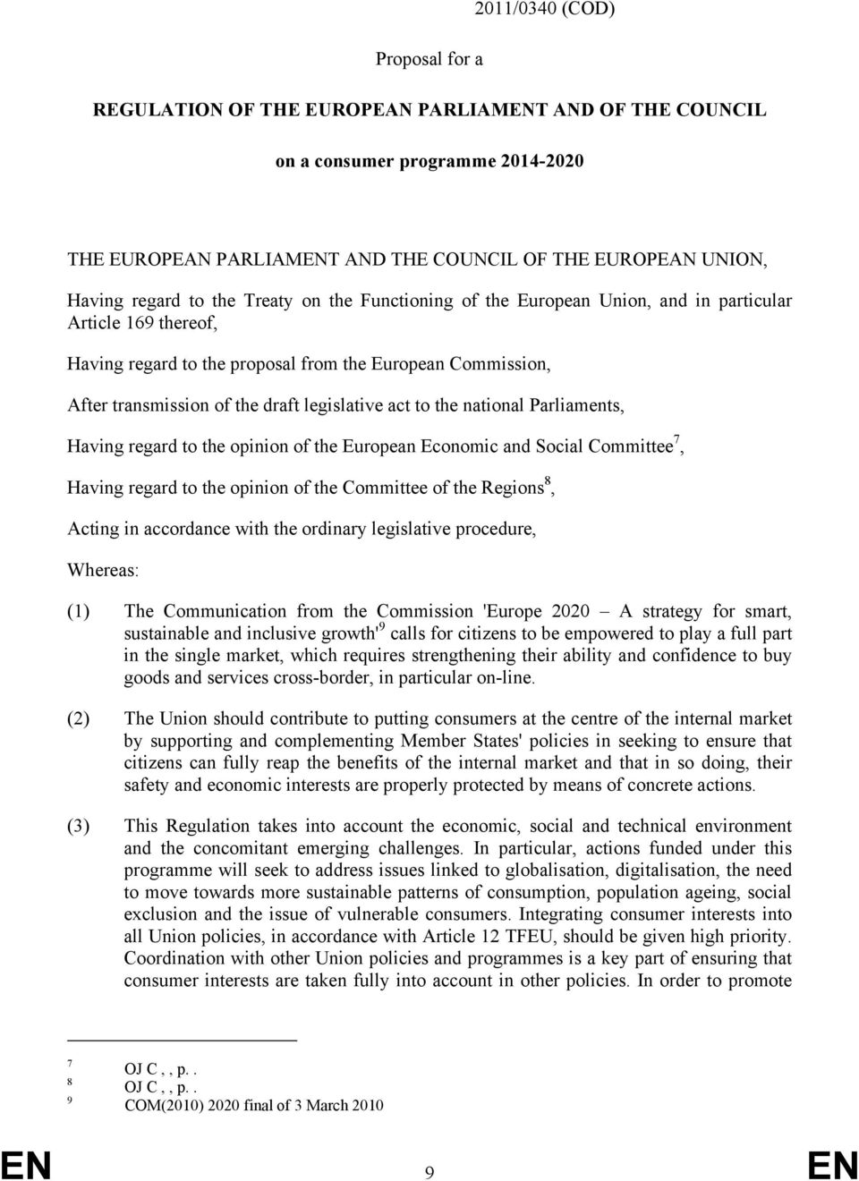 act to the national Parliaments, Having regard to the opinion of the European Economic and Social Committee 7, Having regard to the opinion of the Committee of the Regions 8, Acting in accordance