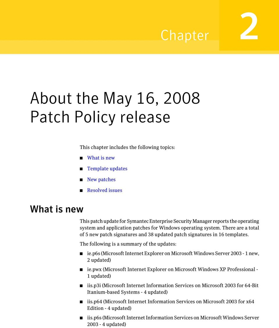 There are a total of 5 new patch signatures and 38 updated patch signatures in 16 templates. The following is a summary of the updates: ie.p6s ( Windows Server 2003-1 new, 2 updated) ie.