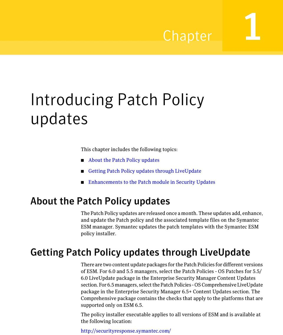 These updates add, enhance, and update the Patch policy and the associated template files on the Symantec ESM manager. Symantec updates the patch templates with the Symantec ESM policy installer.