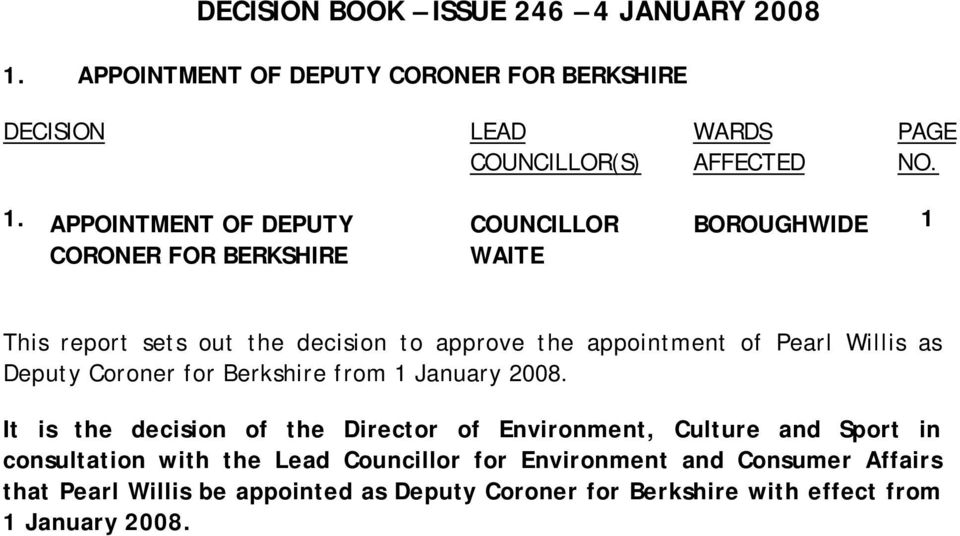 APPOINTMENT OF DEPUTY CORONER FOR BERKSHIRE COUNCILLOR WAITE BOROUGHWIDE 1 This report sets out the decision to approve the appointment of Pearl