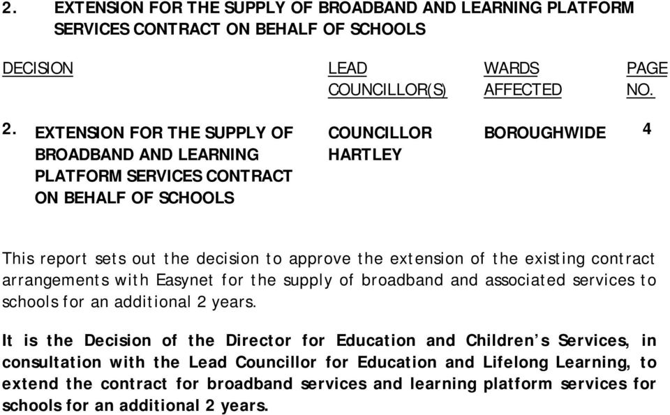 extension of the existing contract arrangements with Easynet for the supply of broadband and associated services to schools for an additional 2 years.
