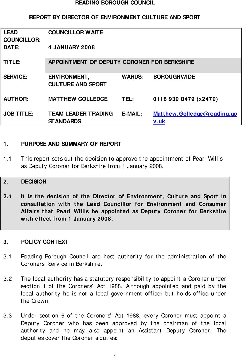 PURPOSE AND SUMMARY OF REPORT 1.1 This report sets out the decision to approve the appointment of Pearl Willis as Deputy Coroner for Berkshire from 1 January 2008. 2. DECISION 2.
