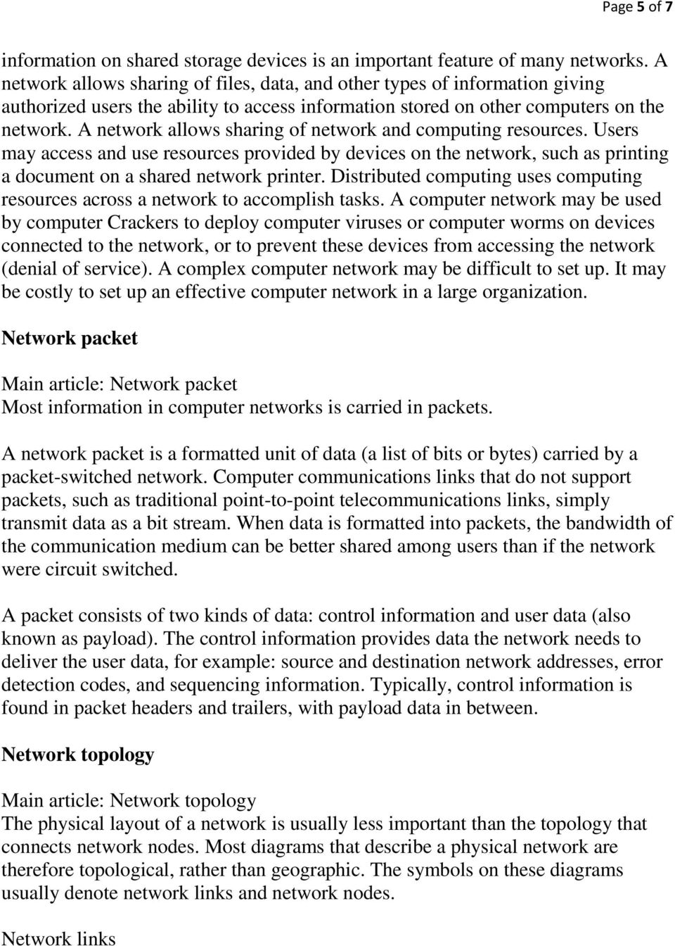 A network allows sharing of network and computing resources. Users may access and use resources provided by devices on the network, such as printing a document on a shared network printer.