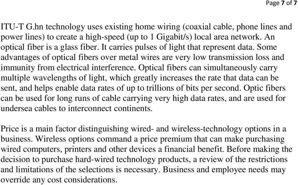 Some advantages of optical fibers over metal wires are very low transmission loss and immunity from electrical interference.