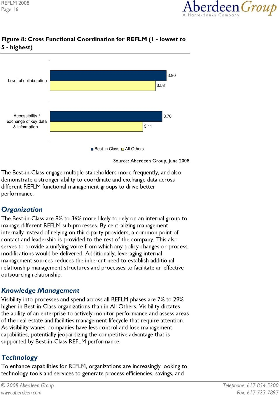 management groups to drive better performance. Organization The Best-in-Class are 8% to 36% more likely to rely on an internal group to manage different REFLM sub-processes.