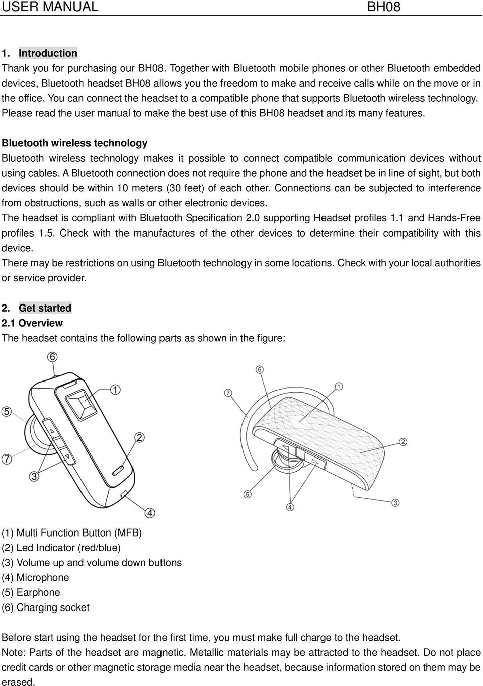 You can connect the headset to a compatible phone that supports Bluetooth wireless technology. Please read the user manual to make the best use of this headset and its many features.