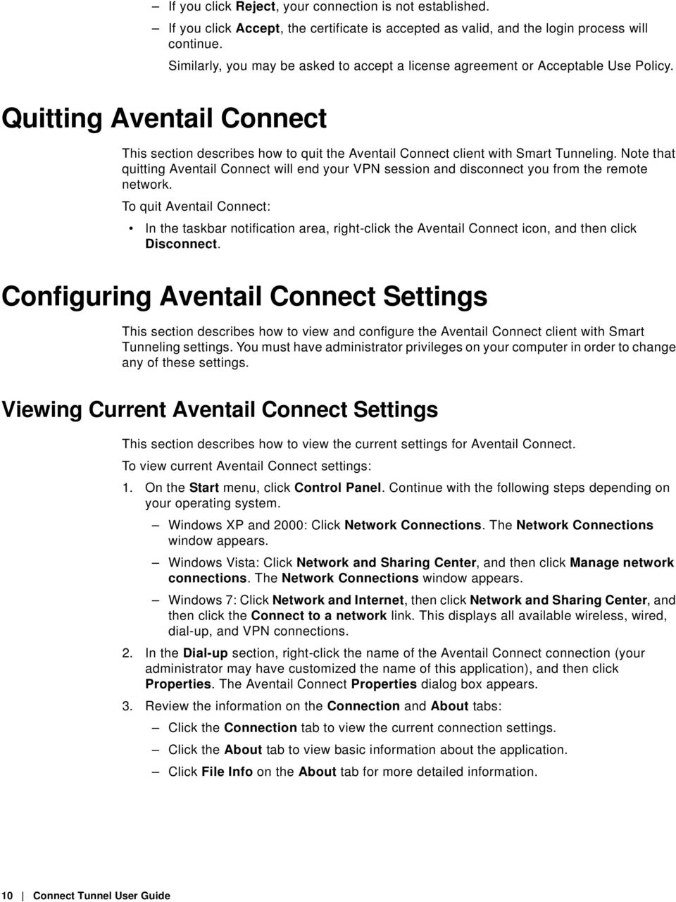 Note that quitting Aventail Connect will end your VPN session and disconnect you from the remote network.