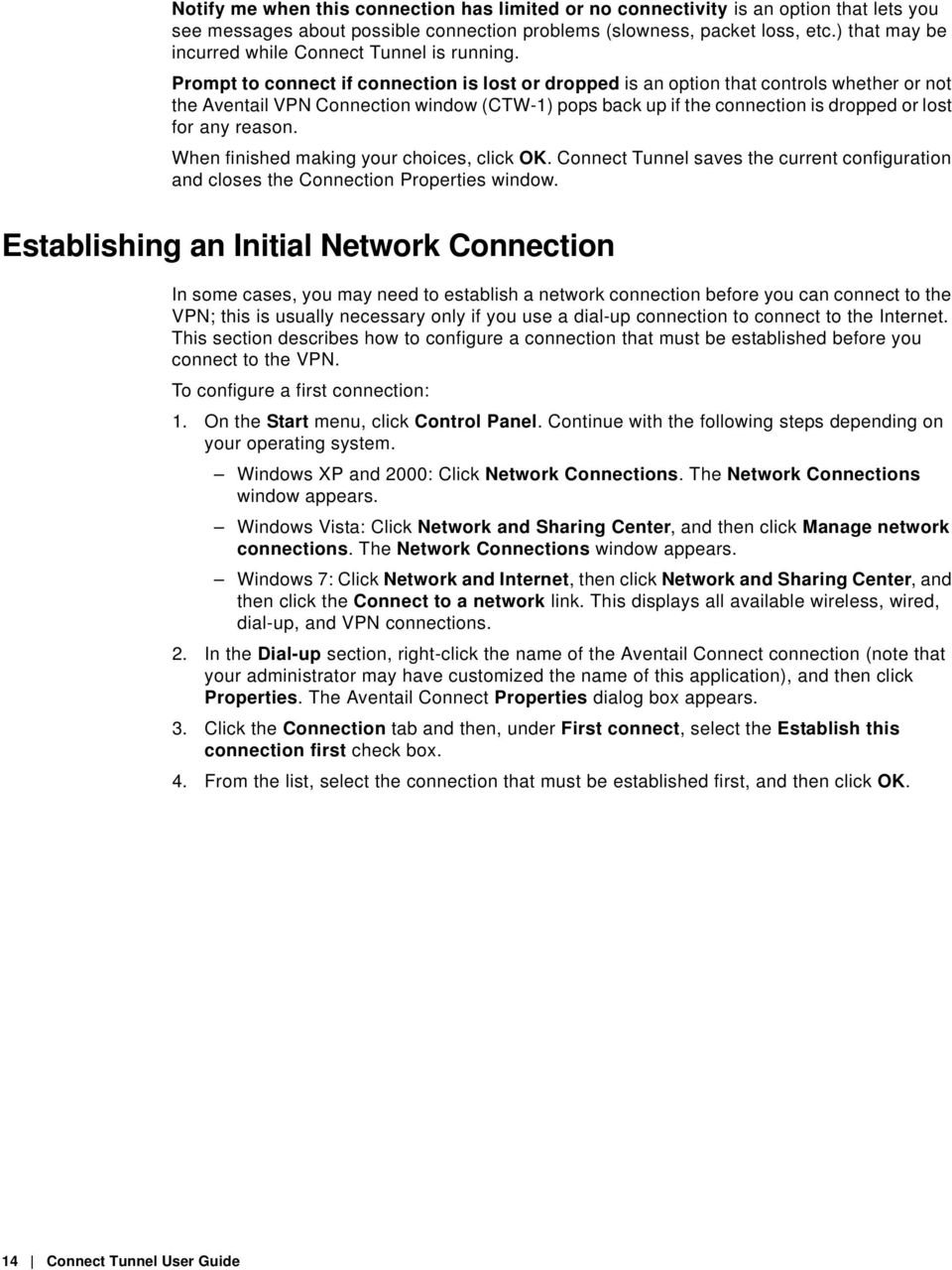 Prompt to connect if connection is lost or dropped is an option that controls whether or not the Aventail VPN Connection window (CTW-1) pops back up if the connection is dropped or lost for any