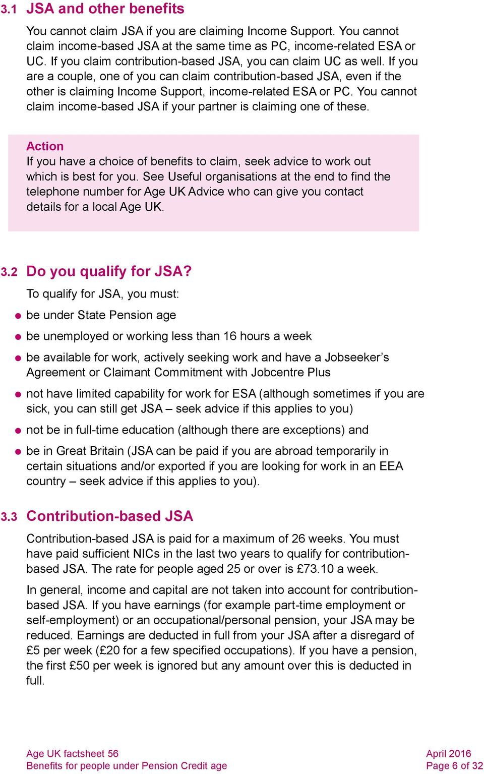 You cannot claim income-based JSA if your partner is claiming one of these. Action If you have a choice of benefits to claim, seek advice to work out which is best for you.