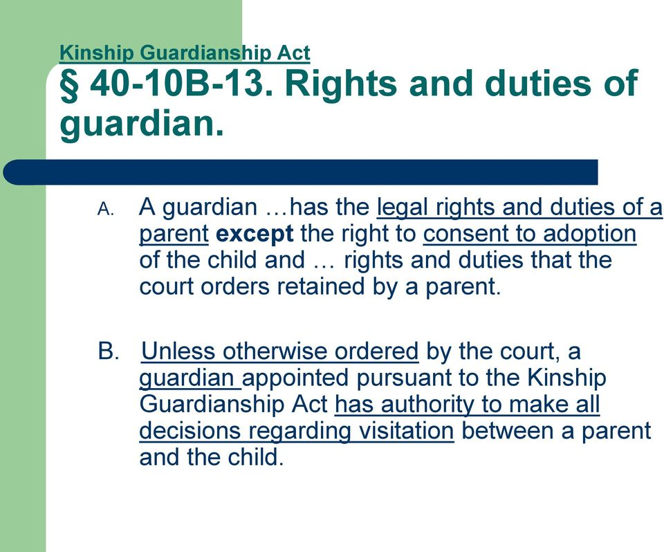 A guardian has the legal rights and duties of a parent except the right to consent to adoption of the child