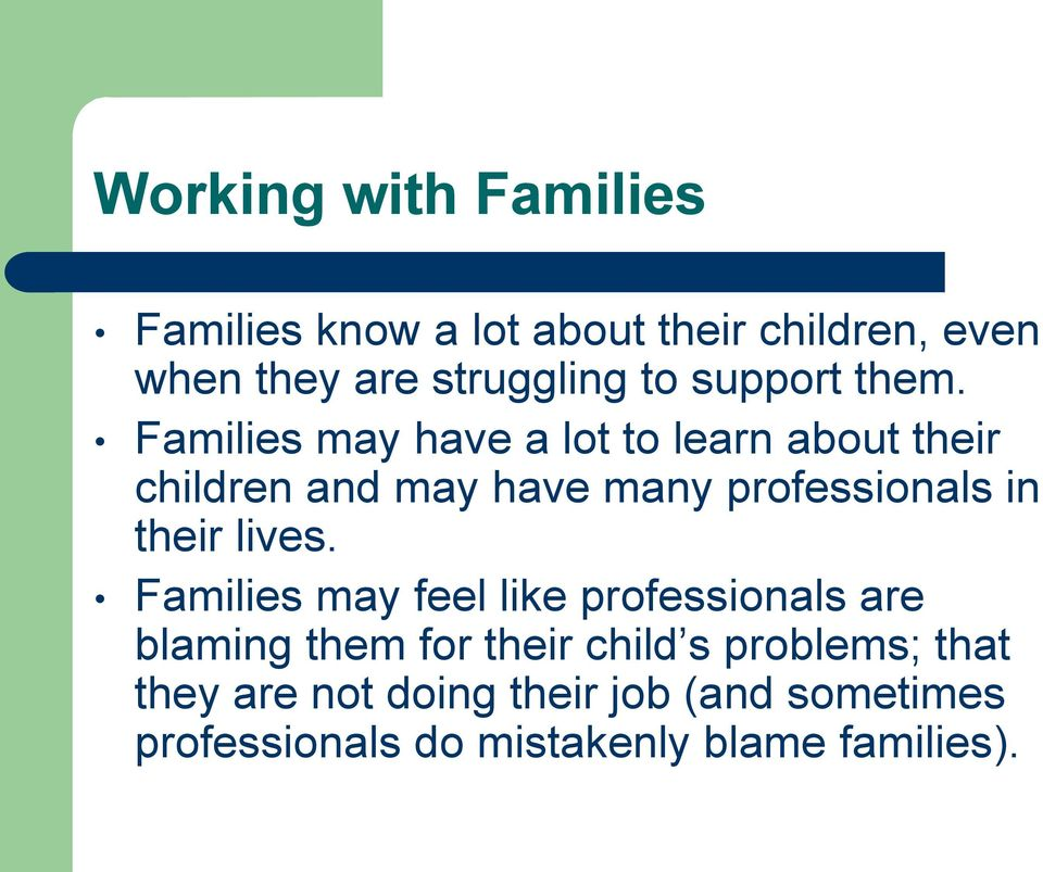Families may have a lot to learn about their children and may have many professionals in their