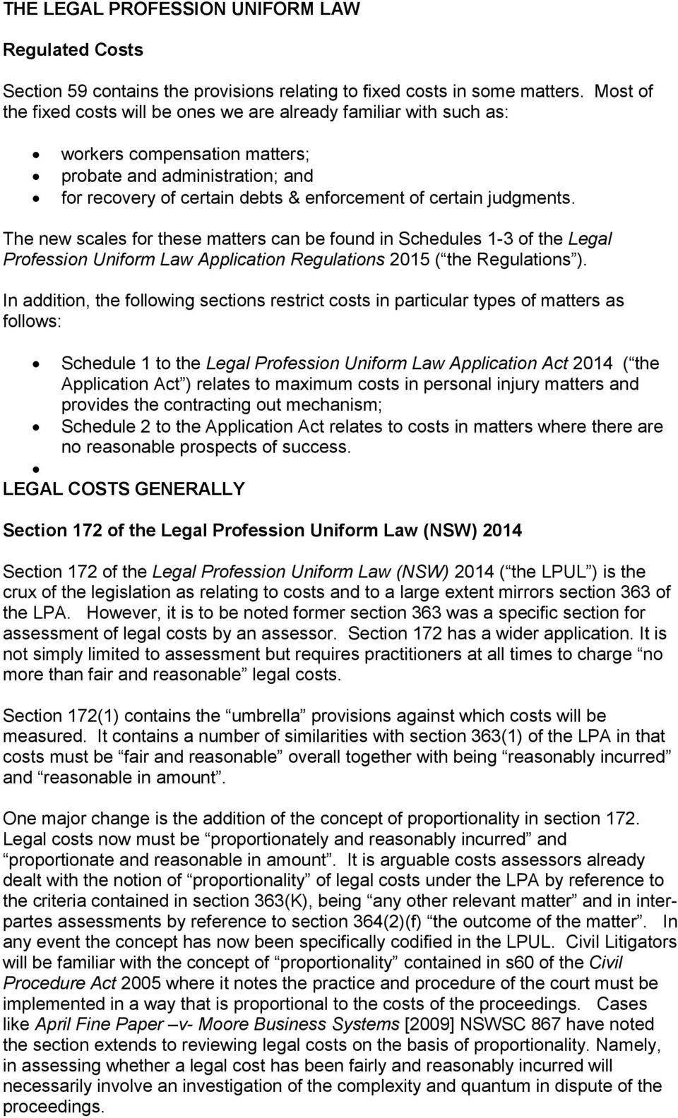judgments. The new scales for these matters can be found in Schedules 1-3 of the Legal Profession Uniform Law Application Regulations 2015 ( the Regulations ).