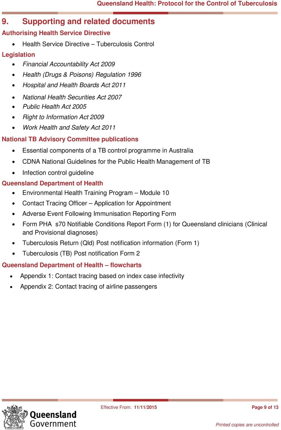 Committee publications Essential components of a TB control programme in Australia CDNA National Guidelines for the Public Health Management of TB Infection control guideline Queensland Department of