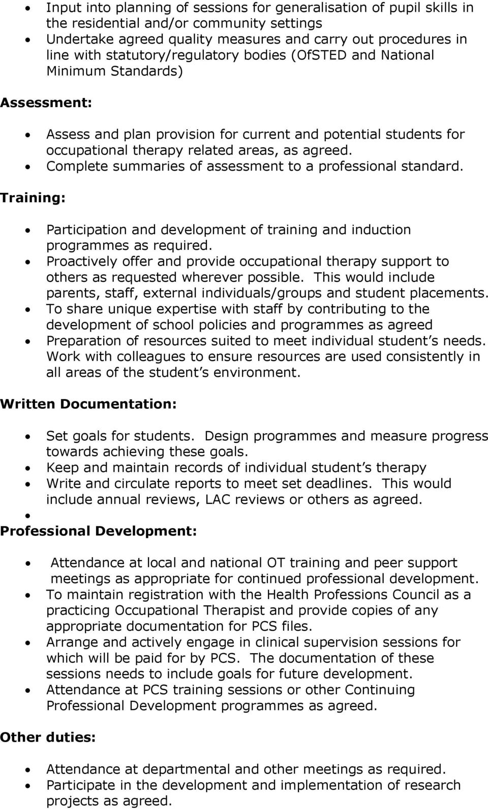 Complete summaries of assessment to a professional standard. Training: Participation and development of training and induction programmes as required.