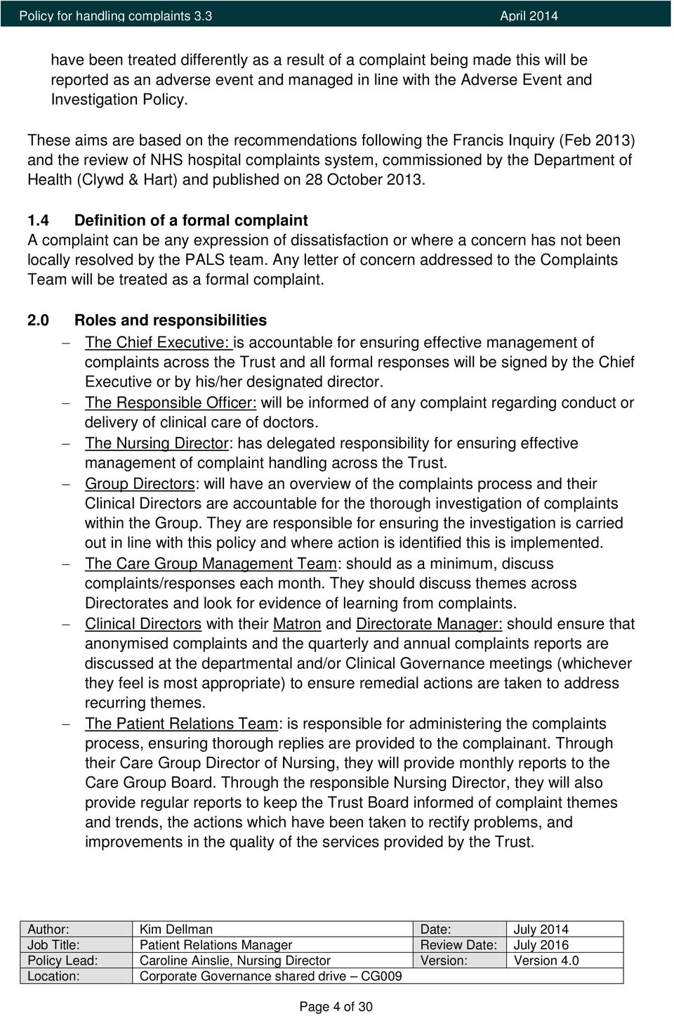 published on 28 October 2013. 1.4 Definition of a formal complaint A complaint can be any expression of dissatisfaction or where a concern has not been locally resolved by the PALS team.