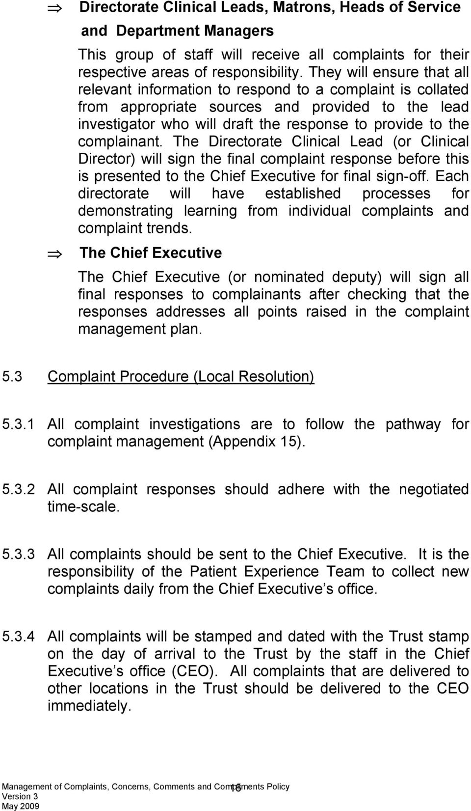 complainant. The Directorate Clinical Lead (or Clinical Director) will sign the final complaint response before this is presented to the Chief Executive for final sign-off.
