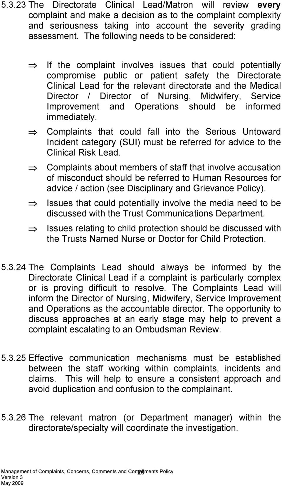 Medical Director / Director of Nursing, Midwifery, Service Improvement and Operations should be informed immediately.