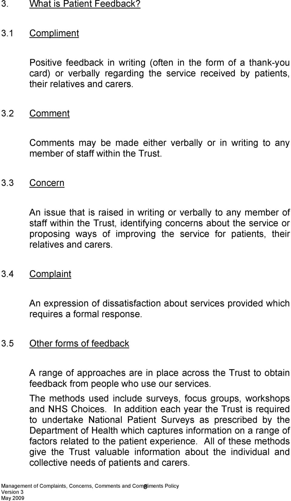 their relatives and carers. 3.4 Complaint An expression of dissatisfaction about services provided which requires a formal response. 3.5 Other forms of feedback A range of approaches are in place across the Trust to obtain feedback from people who use our services.