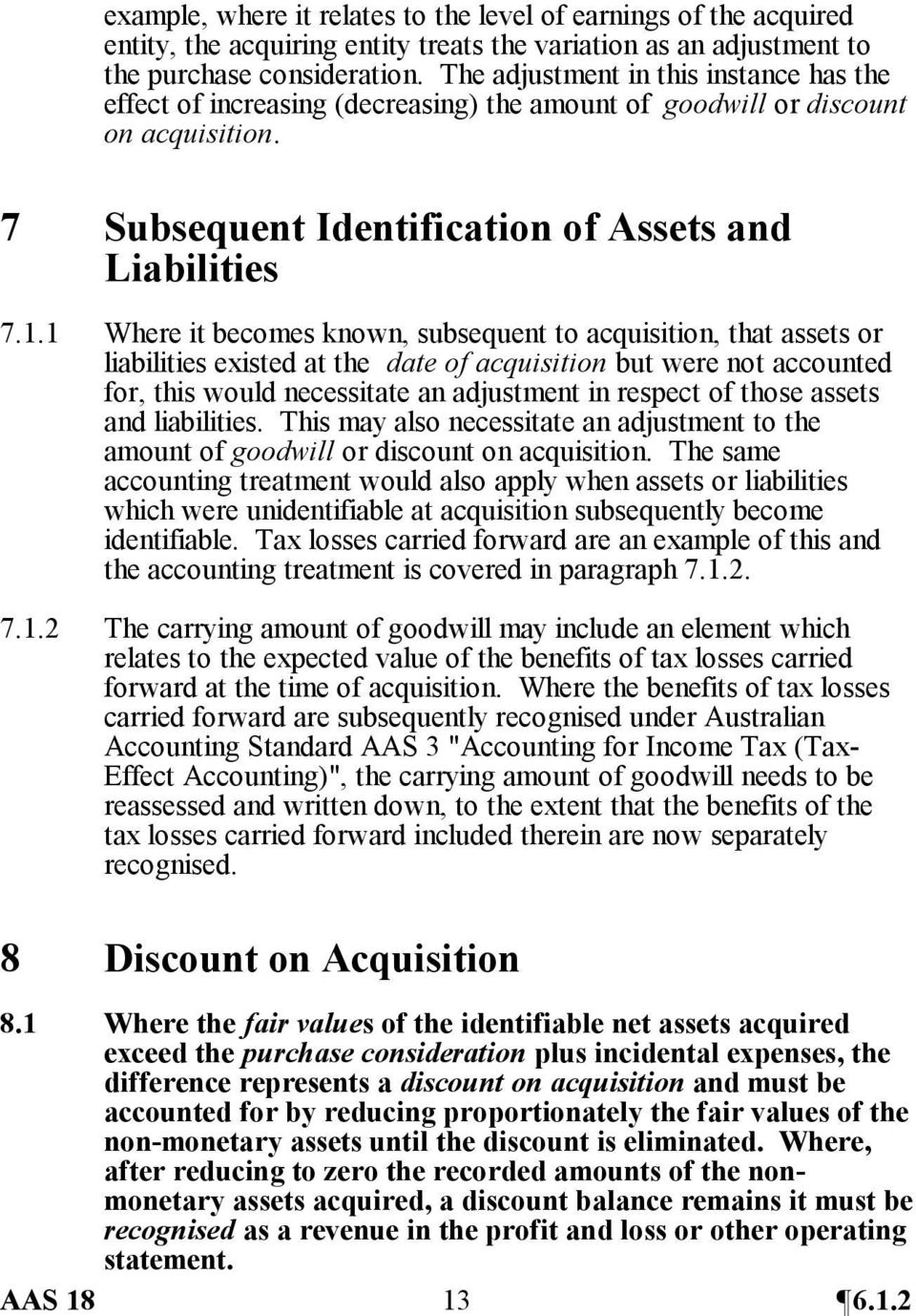 1 Where it becomes known, subsequent to acquisition, that assets or liabilities existed at the date of acquisition but were not accounted for, this would necessitate an adjustment in respect of those