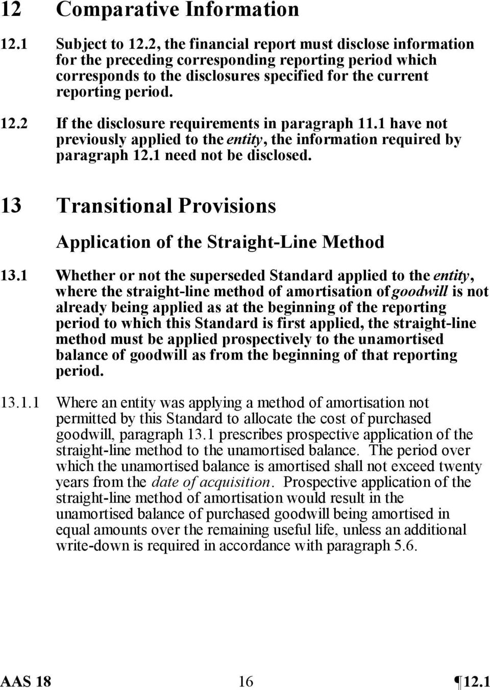 2 If the disclosure requirements in paragraph 11.1 have not previously applied to the entity, the information required by paragraph 12.1 need not be disclosed.