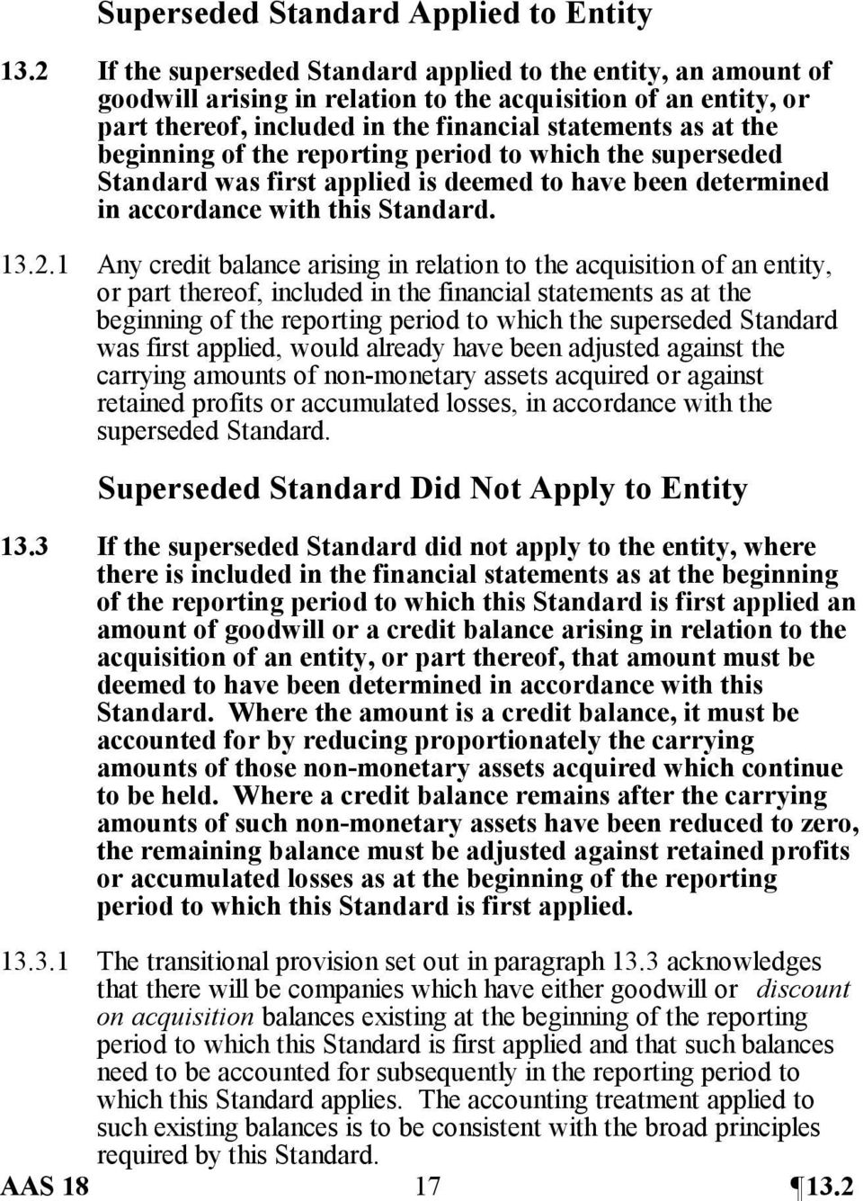 beginning of the reporting period to which the superseded Standard was first applied is deemed to have been determined in accordance with this Standard. 13.2.