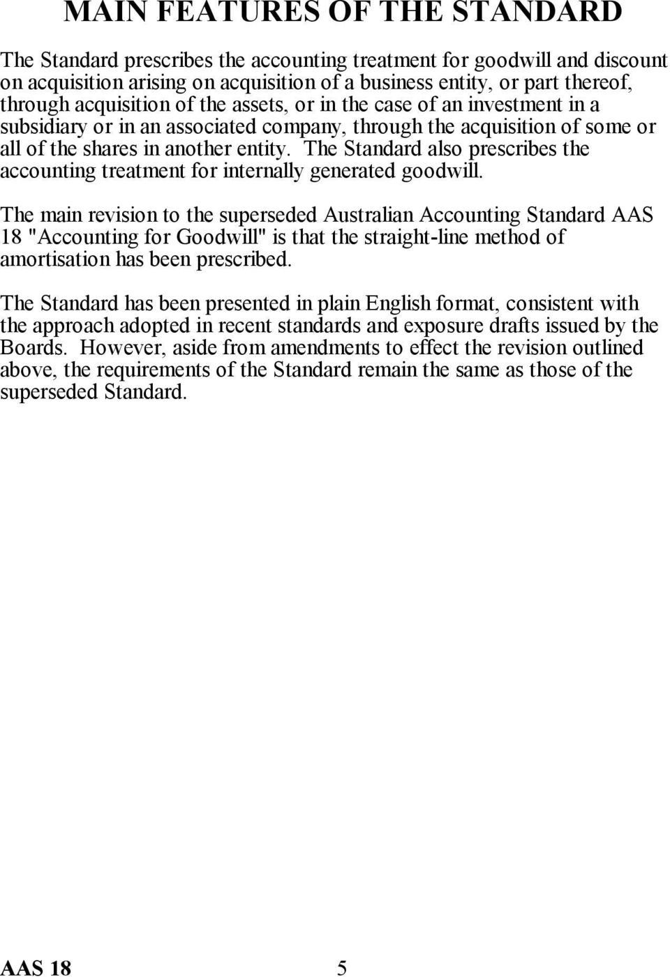 The Standard also prescribes the accounting treatment for internally generated goodwill.