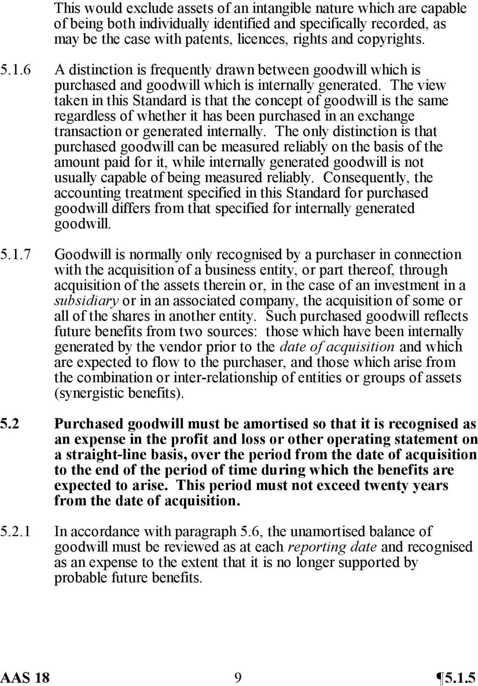 The view taken in this Standard is that the concept of goodwill is the same regardless of whether it has been purchased in an exchange transaction or generated internally.