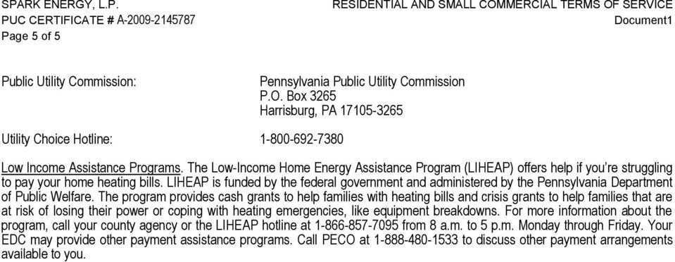 LIHEAP is funded by the federal government and administered by the Pennsylvania Department of Public Welfare.