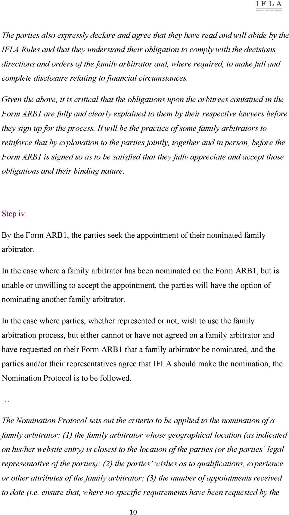 Given the above, it is critical that the obligations upon the arbitrees contained in the Form ARB1 are fully and clearly explained to them by their respective lawyers before they sign up for the