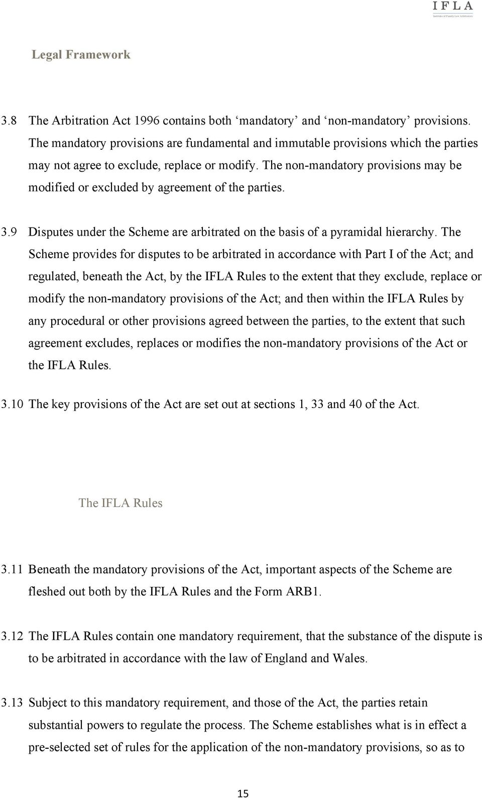 The non-mandatory provisions may be modified or excluded by agreement of the parties. 3.9 Disputes under the Scheme are arbitrated on the basis of a pyramidal hierarchy.