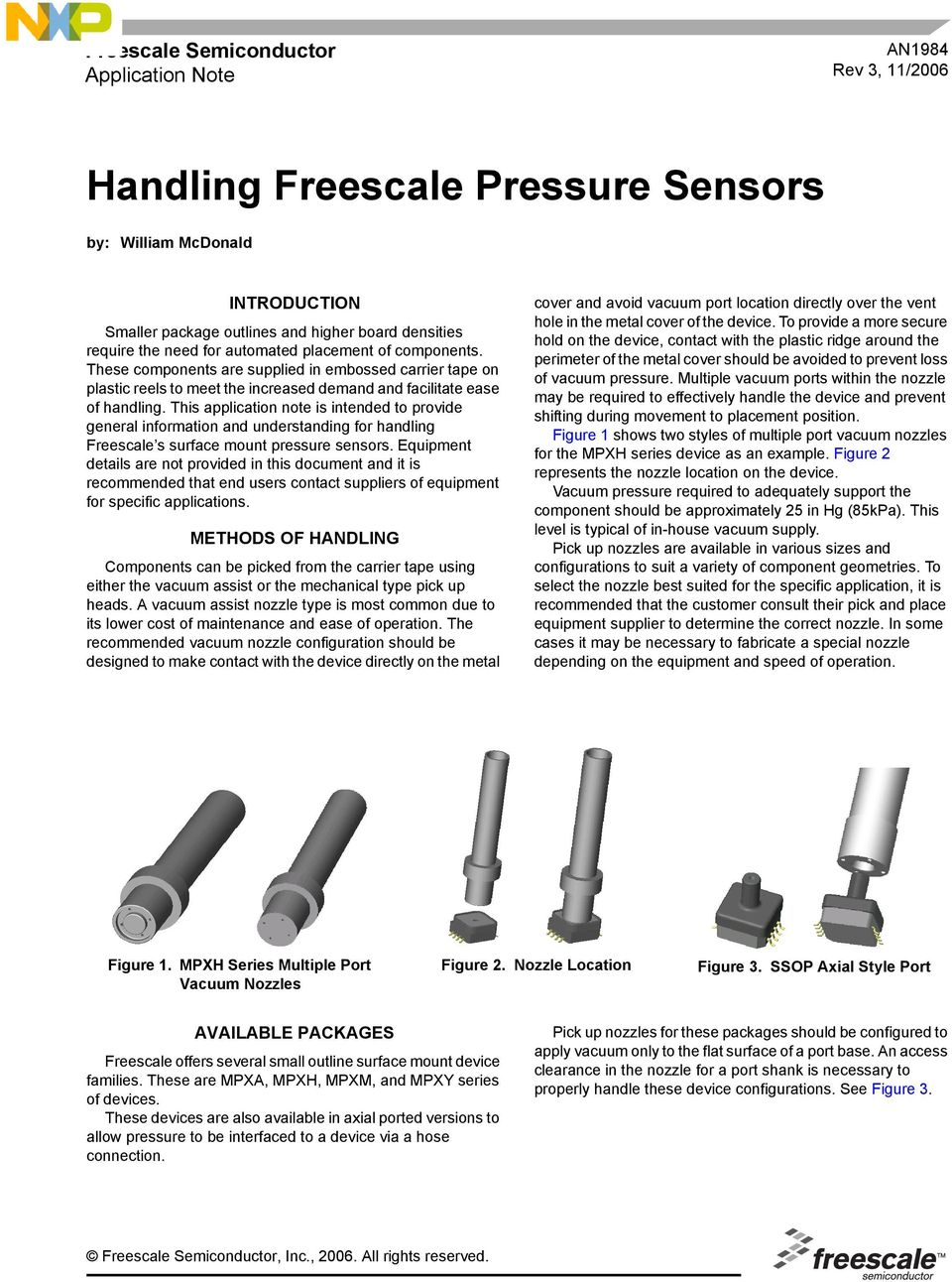 This application note is intended to provide general information and understanding for handling Freescale s surface mount pressure sensors.