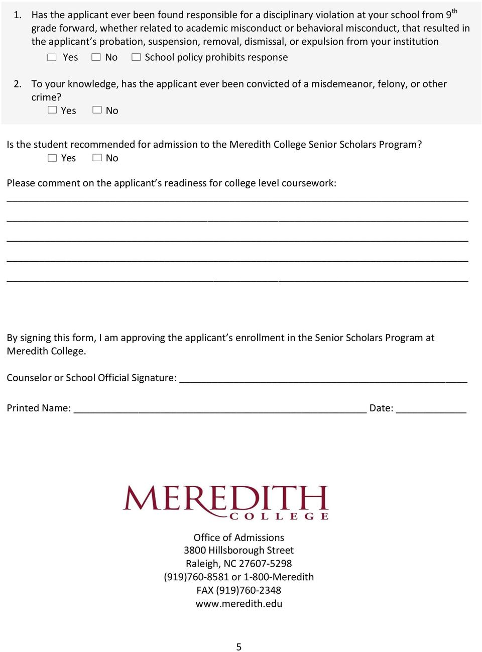 To your knowledge, has the applicant ever been convicted of a misdemeanor, felony, or other crime? Yes No Is the student recommended for admission to the Meredith College Senior Scholars Program?