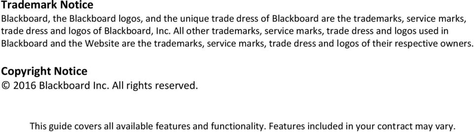 All other trademarks, service marks, trade dress and logos used in Blackboard and the Website are the trademarks, service