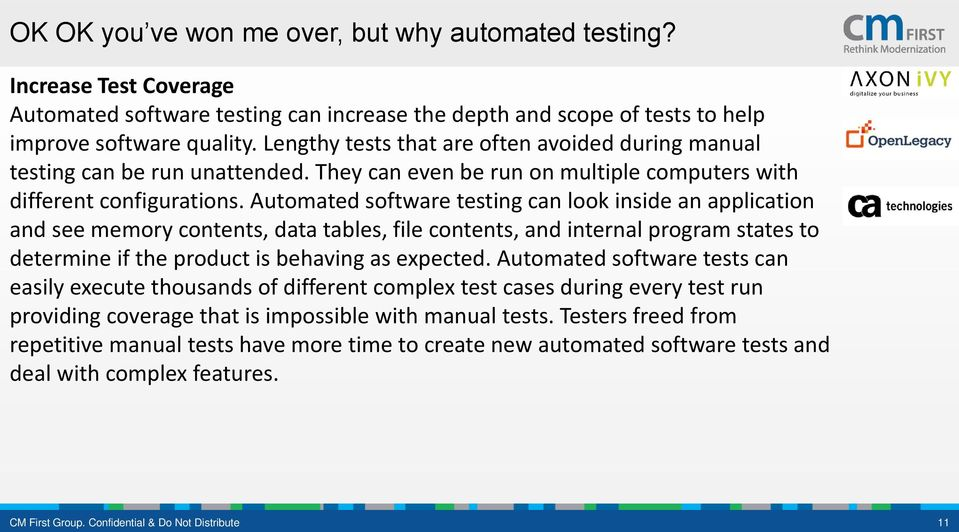 Automated software testing can look inside an application and see memory contents, data tables, file contents, and internal program states to determine if the product is behaving as expected.