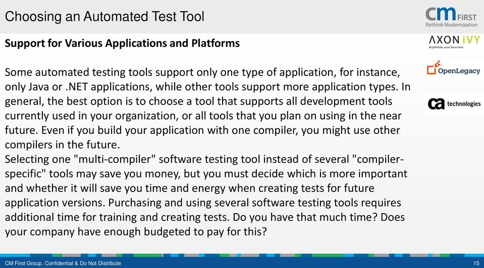 In general, the best option is to choose a tool that supports all development tools currently used in your organization, or all tools that you plan on using in the near future.