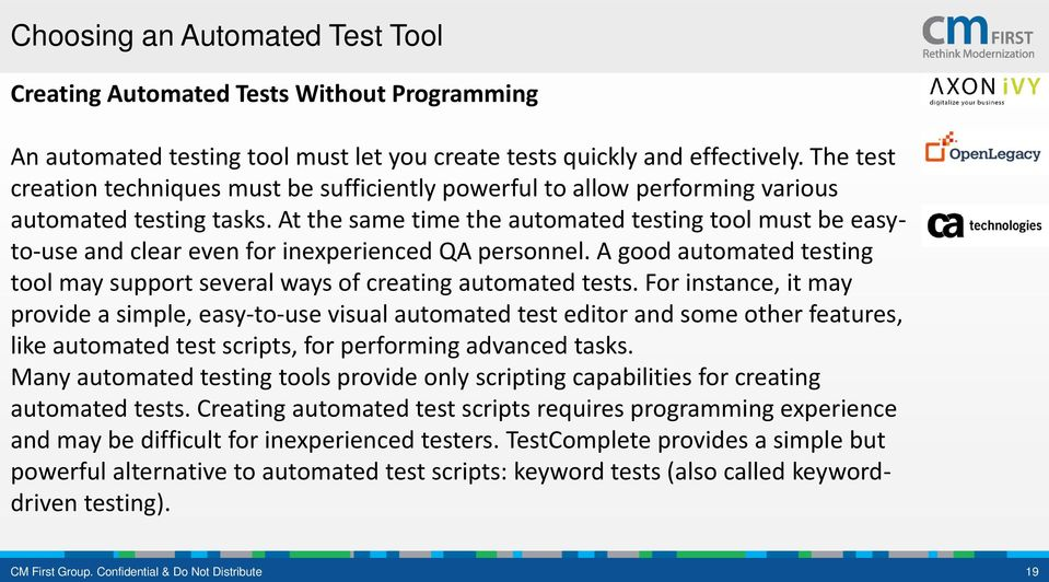 At the same time the automated testing tool must be easyto-use and clear even for inexperienced QA personnel. A good automated testing tool may support several ways of creating automated tests.