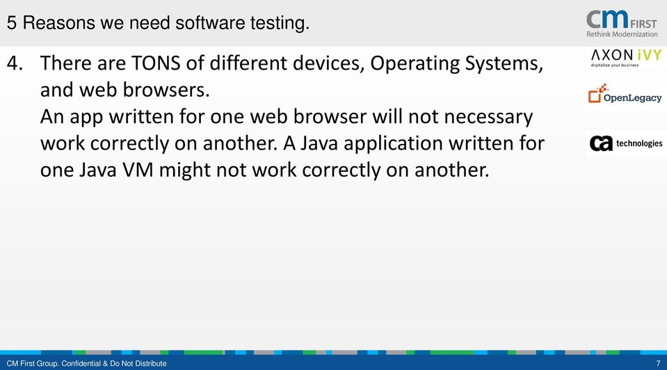 An app written for one web browser will not necessary work correctly on another.