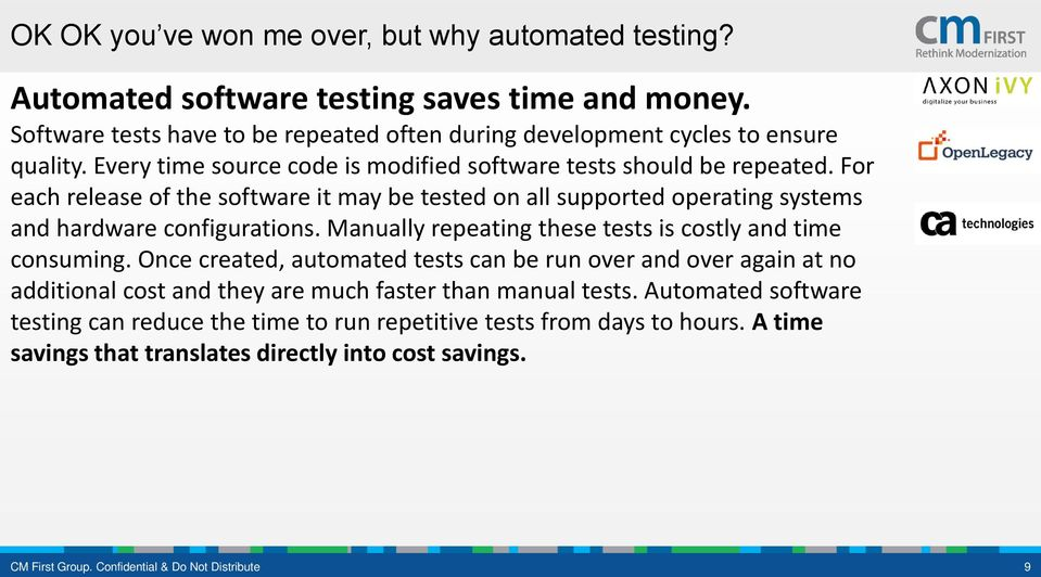 Manually repeating these tests is costly and time consuming. Once created, automated tests can be run over and over again at no additional cost and they are much faster than manual tests.