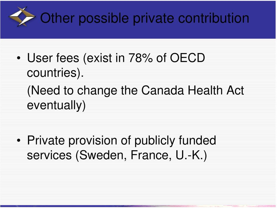 (Need to change the Canada Health Act eventually)