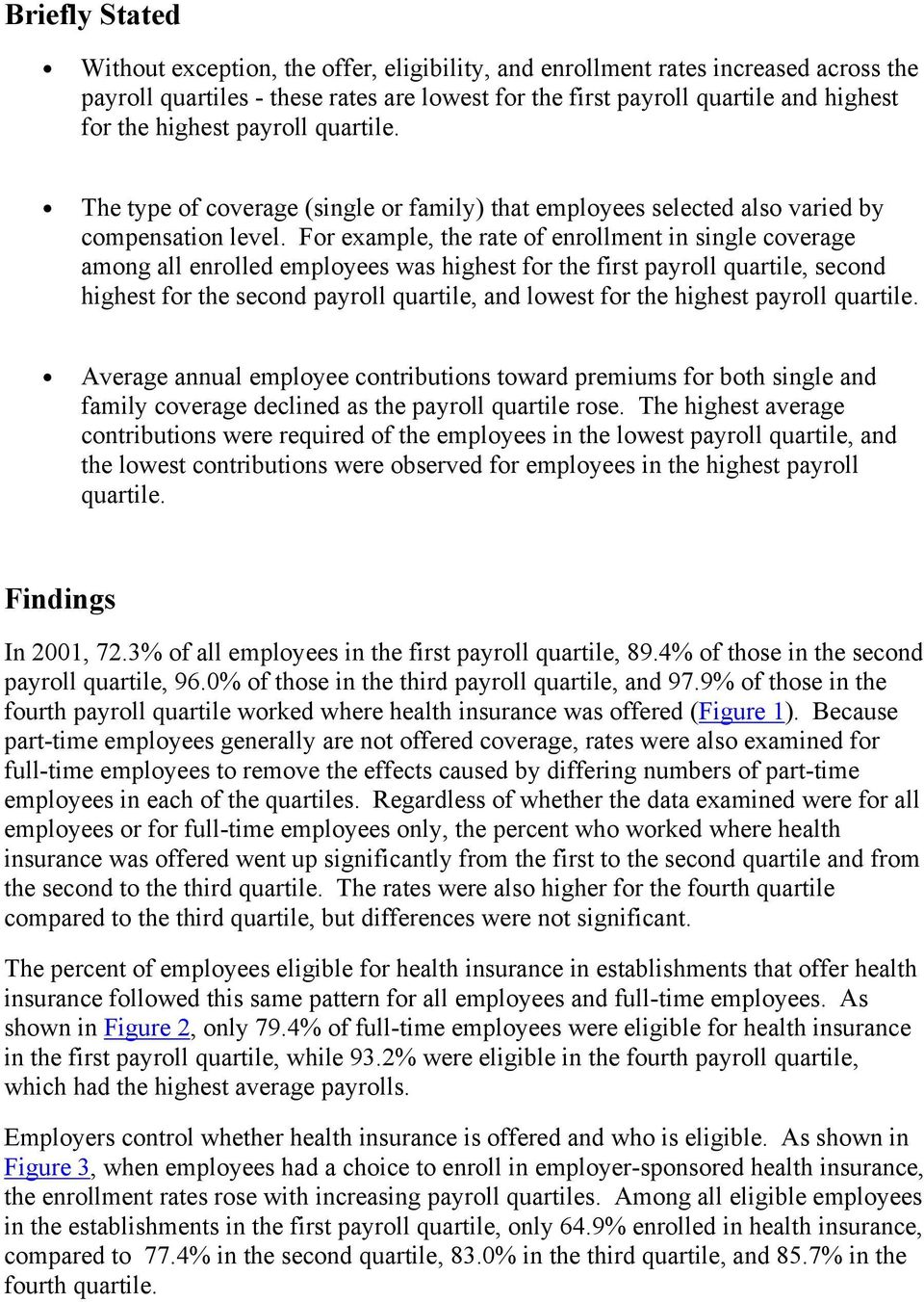 For example, the rate of enrollment in single coverage among all enrolled employees was highest for the first payroll quartile, second highest for the second payroll quartile, and lowest for the